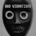 Bad Vibrations, Bad Vibrations