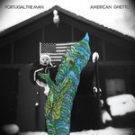 Portugal. The Man, American Ghetto