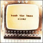 Bomb the Bass, Clear (UK)