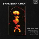 Baby Bird, I Was Born a Man