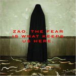 Zao, The Fear Is What Keeps Us Here