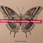 Robert Babicz, Immortal Changes
