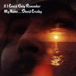 David Crosby, If I Could Only Remember My Name