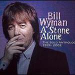 Bill Wyman, A Stone Alone - The Solo Anthology 1974-2002