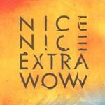 Nice Nice, Extra Wow