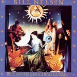 Bill Nelson, Blue Moons and Laughing Guitars