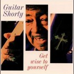 Guitar Shorty, Get Wise to Yourself