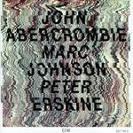 John Abercrombie, John Abercrombie, Marc Johnson & Peter Erskine