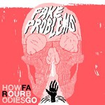 Fake Problems, How Far Our Bodies Go