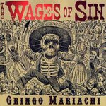 The Wages Of Sin, Gringo Mariachi