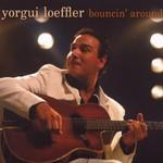 Yorgui Loeffler, Bouncin' Around