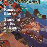 Kasper Bjorke, Standing on Top of Utopia