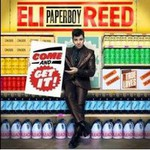 """Eli """"Paperboy"""" Reed, Come and Get It"""