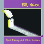 Bill Nelson, Quit Dreaming and Get on the Beam
