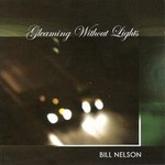 Bill Nelson, Gleaming Without Lights