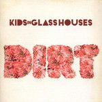 Kids in Glass Houses, Dirt