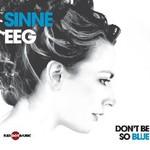 Sinne Eeg, Don't Be So Blue
