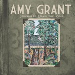 Amy Grant, Somewhere Down the Road