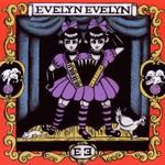 Evelyn Evelyn, Evelyn Evelyn