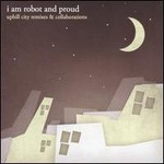 I Am Robot and Proud, Uphill City Remixes & Collaborations