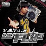 Lil' Flip, U Gotta Feel Me