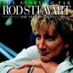 Rod Stewart, The Story So Far: The Very Best of Rod Stewart