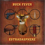 Estradasphere, Buck Fever