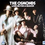 The Osmonds, Love Me for a Reason