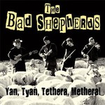 The Bad Shepherds, Yan, Tyan, Tethera, Methera!