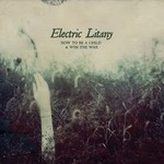 Electric Litany, How to Be a Child & Win the War