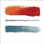 Dave Barnes, What We Want, What We Get