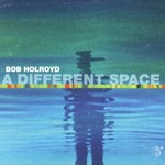 Bob Holroyd, A Different Space