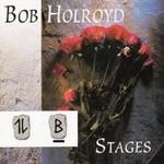 Bob Holroyd, Stages