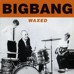 BigBang, Waxed mp3