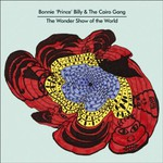 Bonnie 'Prince' Billy & The Cairo Gang, The Wonder Show of the World