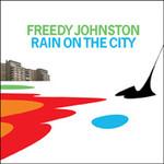 Freedy Johnston, Rain on the City