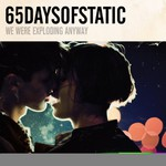 65daysofstatic, We Were Exploding Anyway