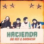 Hacienda, Big Red & Barbacoa