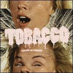 Tobacco, Fucked Up Friends
