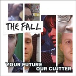 The Fall, Your Future Our Clutter