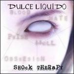 Dulce Liquido, Shock Therapy