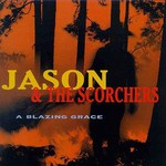 Jason & The Scorchers, A Blazing Grace