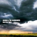 Jason & The Scorchers, Halcyon Times