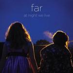 Far, At Night We Live