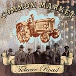 Common Market, Tobacco Road