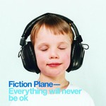 Fiction Plane, Everything Will Never Be OK
