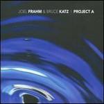 Joel Frahm & Bruce Katz, Project A