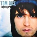 Tom Dice, Teardrops