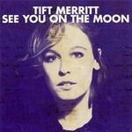 Tift Merritt, See You on the Moon