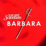 We Are Scientists, Barbara